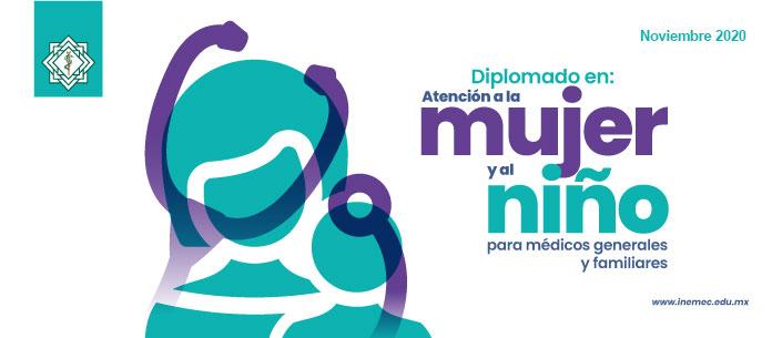 Diplomado en:  Atención a la Mujer y al Niño para Médicos Generales y Familiares