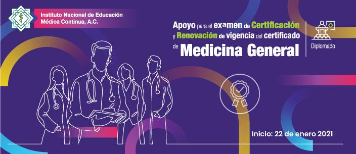 Diplomado de Apoyo para el  Examen de Certificación y Renovación de Vigencia del Certificado en Medicina General 2021